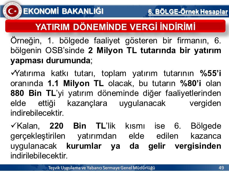 49 EKONOMİ BAKANLIĞI Teşvik Uygulama ve Yabancı Sermaye Genel Müdürlüğü 6.