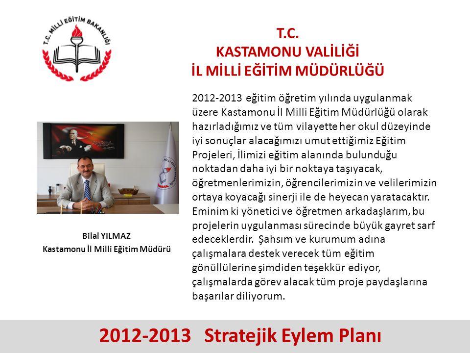 T.C. KASTAMONU VALİLİĞİ İL MİLLİ EĞİTİM MÜDÜRLÜĞÜ 2012-2013 Stratejik Eylem Planı 2012-2013 eğitim öğretim yılında uygulanmak üzere Kastamonu İl Milli