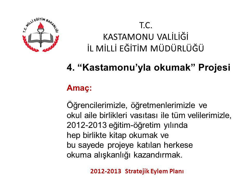 """T.C. KASTAMONU VALİLİĞİ İL MİLLİ EĞİTİM MÜDÜRLÜĞÜ 2012-2013 Stratejik Eylem Planı 4. """"Kastamonu'yla okumak"""" Projesi Amaç: Öğrencilerimizle, öğretmenle"""