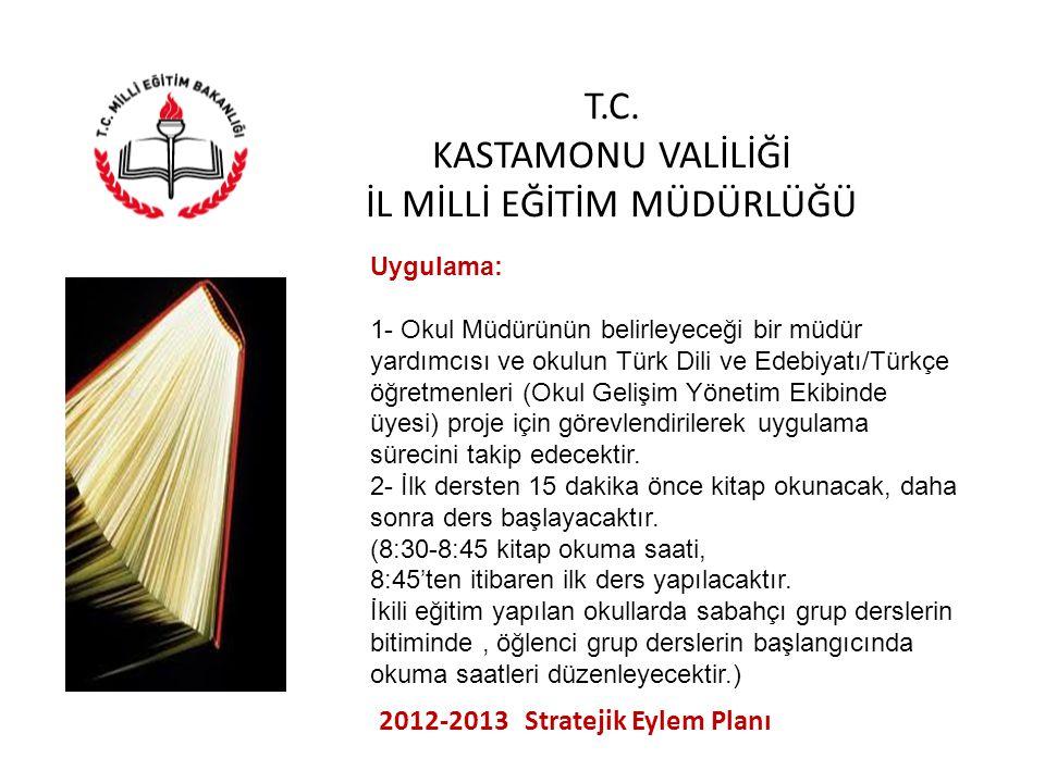 T.C. KASTAMONU VALİLİĞİ İL MİLLİ EĞİTİM MÜDÜRLÜĞÜ 2012-2013 Stratejik Eylem Planı Uygulama: 1- Okul Müdürünün belirleyeceği bir müdür yardımcısı ve ok