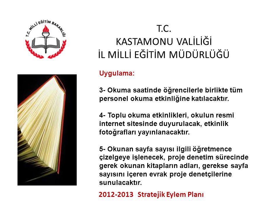 T.C. KASTAMONU VALİLİĞİ İL MİLLİ EĞİTİM MÜDÜRLÜĞÜ 2012-2013 Stratejik Eylem Planı Uygulama: 3- Okuma saatinde öğrencilerle birlikte tüm personel okuma