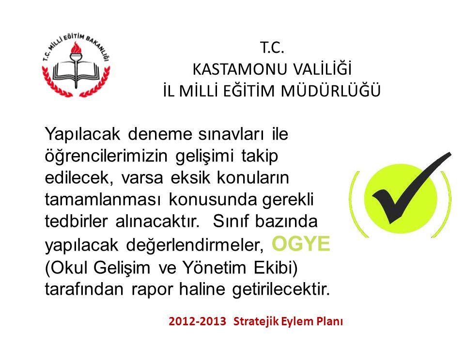 T.C. KASTAMONU VALİLİĞİ İL MİLLİ EĞİTİM MÜDÜRLÜĞÜ 2012-2013 Stratejik Eylem Planı Yapılacak deneme sınavları ile öğrencilerimizin gelişimi takip edile
