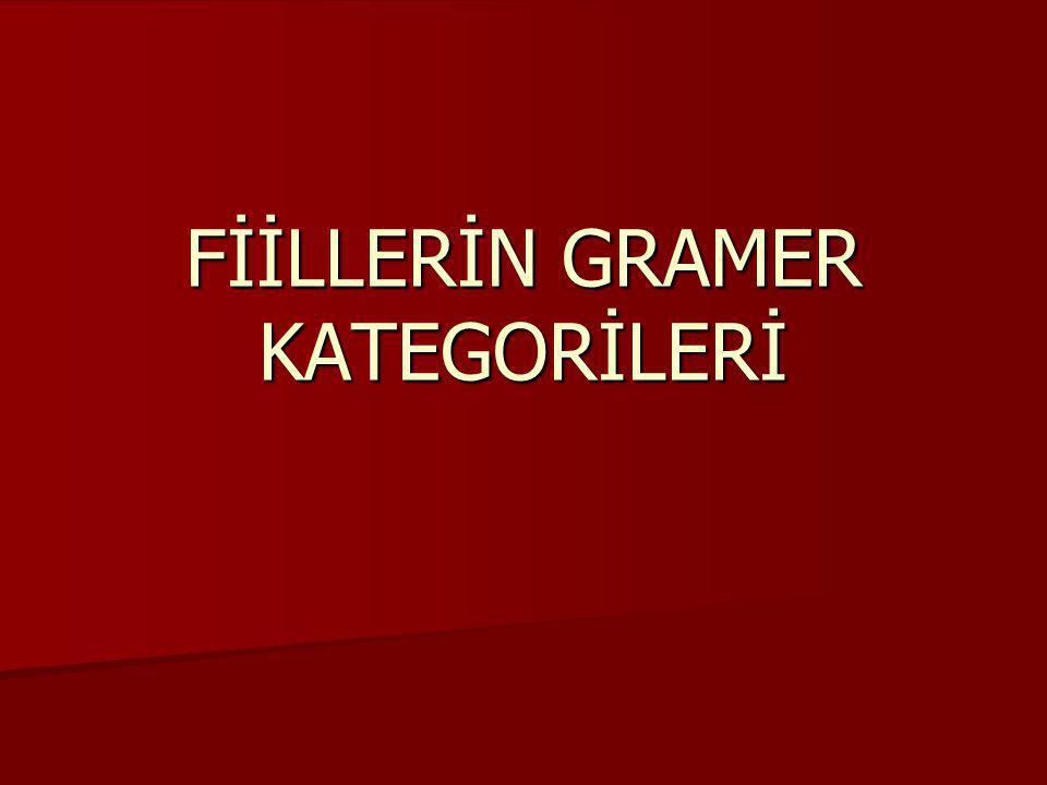 Gramer kategorisi nedir.Gramer kategorisi nedir. Fiillerin üç gramer kategorisi vardır: I.
