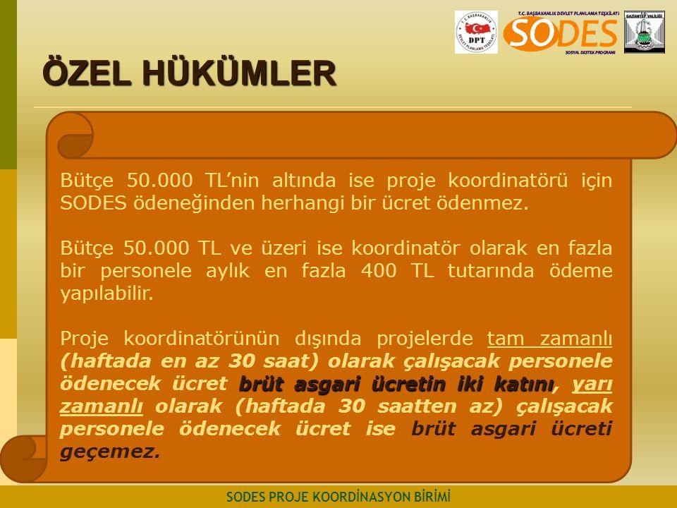 ÖZEL HÜKÜMLER SODES PROJE KOORDİNASYON BİRİMİ Bütçe 50.000 TL'nin altında ise proje koordinatörü için SODES ödeneğinden herhangi bir ücret ödenmez. Bü