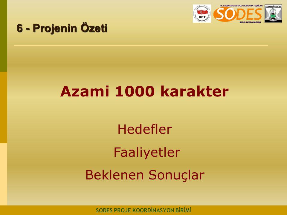 6 - Projenin Özeti SODES PROJE KOORDİNASYON BİRİMİ Azami 1000 karakter Hedefler Faaliyetler Beklenen Sonuçlar
