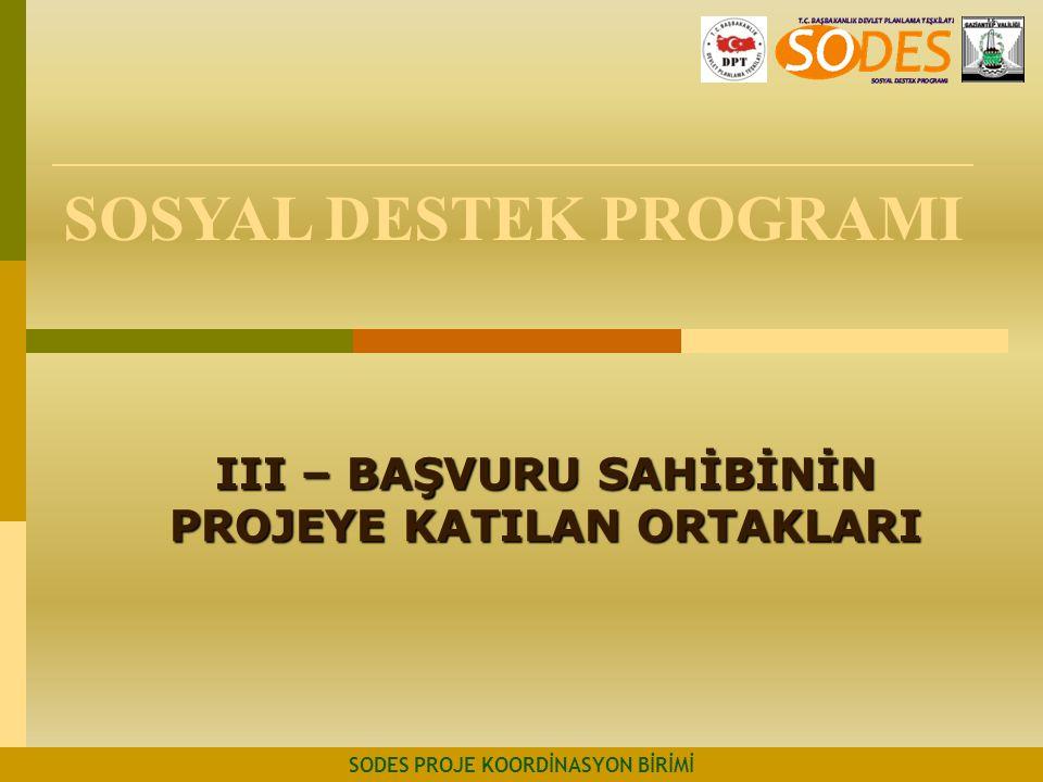 SOSYAL DESTEK PROGRAMI III – BAŞVURU SAHİBİNİN PROJEYE KATILAN ORTAKLARI SODES PROJE KOORDİNASYON BİRİMİ