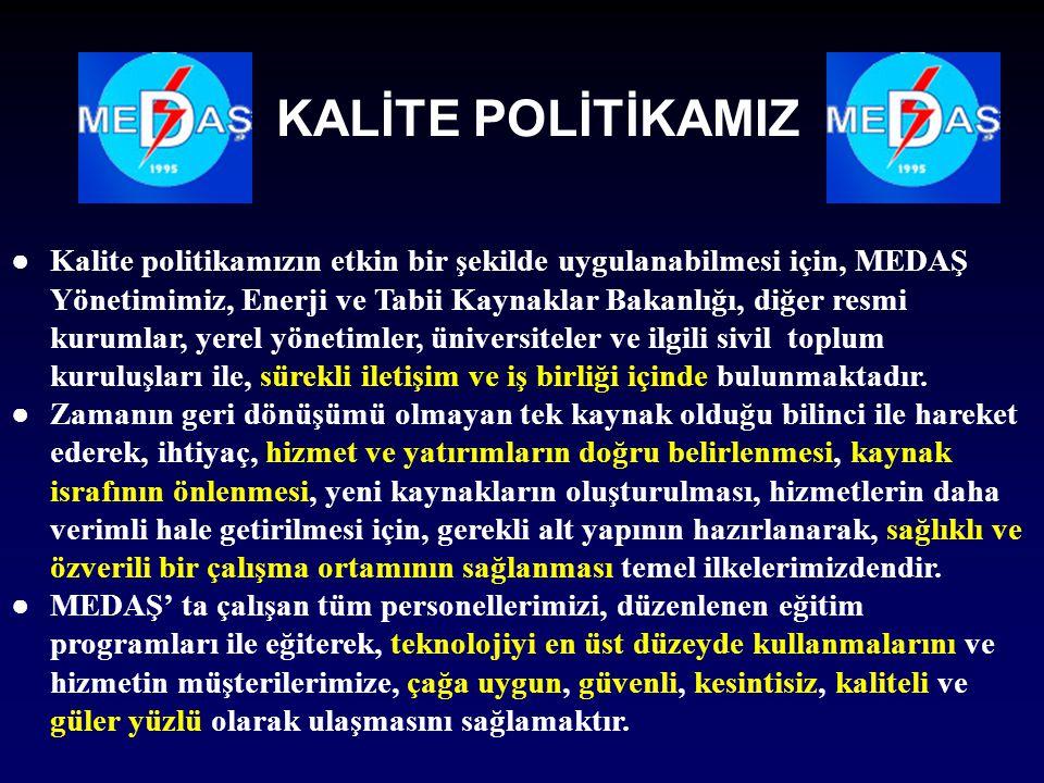 ●Kalite politikamızın etkin bir şekilde uygulanabilmesi için, MEDAŞ Yönetimimiz, Enerji ve Tabii Kaynaklar Bakanlığı, diğer resmi kurumlar, yerel yöne
