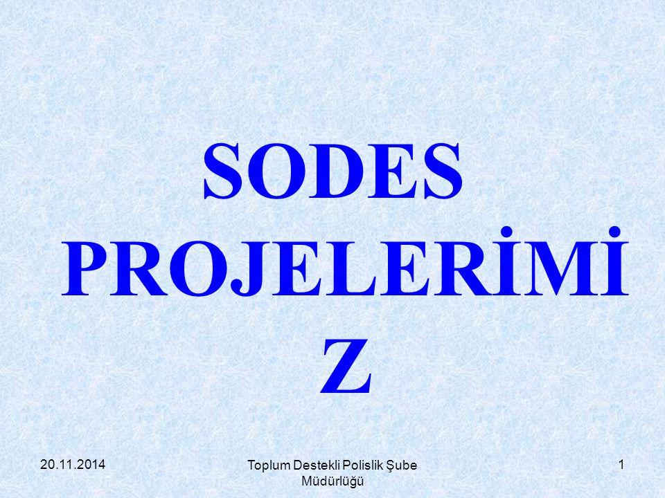 20.11.2014 Toplum Destekli Polislik Şube Müdürlüğü 1 SODES PROJELERİMİ Z