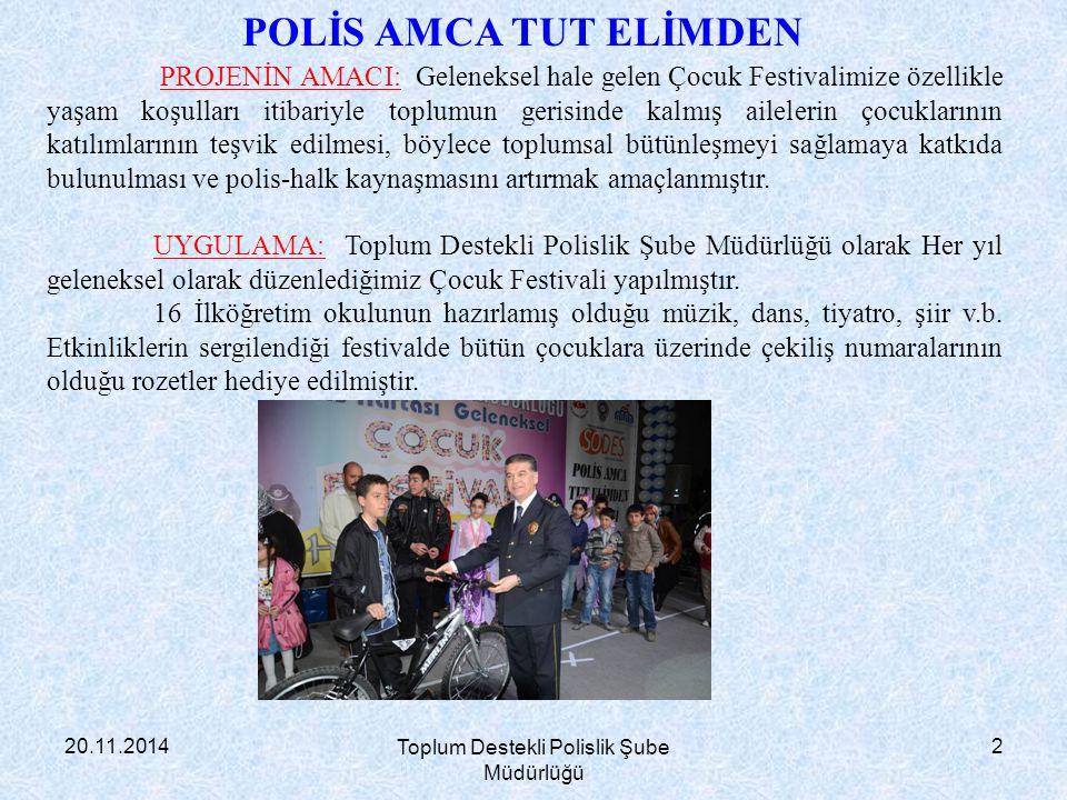 20.11.2014 Toplum Destekli Polislik Şube Müdürlüğü 2 PROJENİN AMACI: Geleneksel hale gelen Çocuk Festivalimize özellikle yaşam koşulları itibariyle to