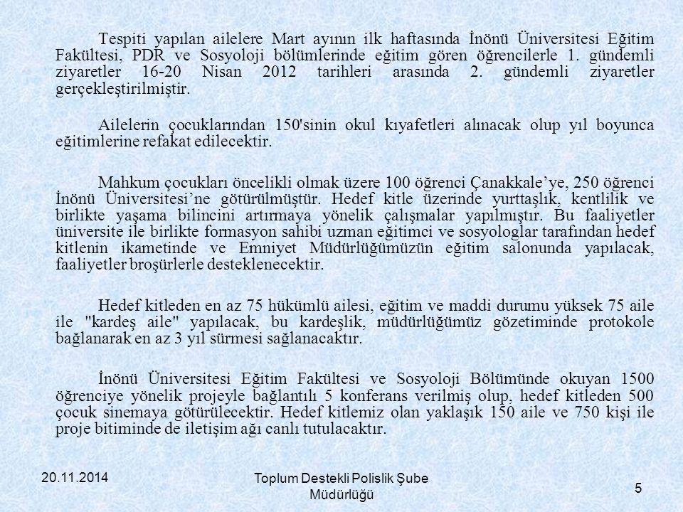 20.11.2014 Toplum Destekli Polislik Şube Müdürlüğü 6 PROJENİN AMACI: Yıldıztepe Sosyal Sorumluluk Projesinin, proje amaçları çerçevesinde diğer hedef gruplarına yönelik olarak il geneline yayılması amaçlanmaktadır.