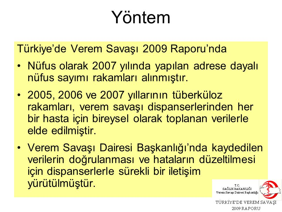 Yöntem Türkiye'de Verem Savaşı 2009 Raporu'nda Nüfus olarak 2007 yılında yapılan adrese dayalı nüfus sayımı rakamları alınmıştır. 2005, 2006 ve 2007 y