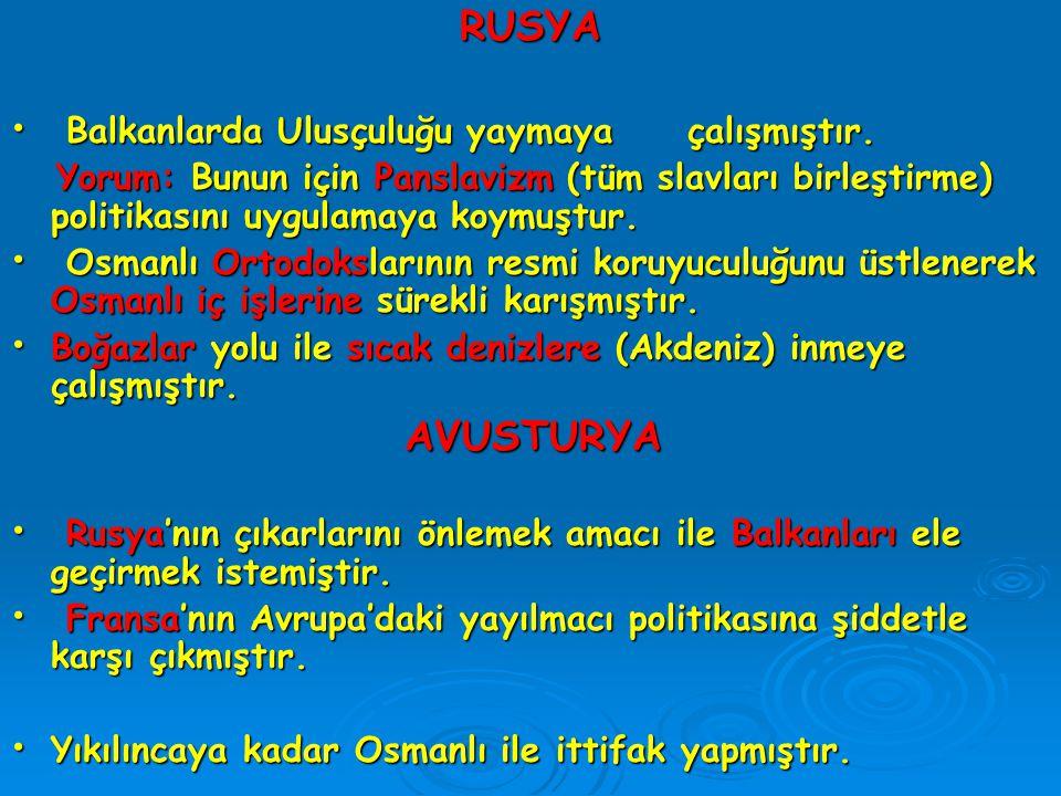 RUSYA Balkanlarda Ulusçuluğu yaymaya çalışmıştır. Balkanlarda Ulusçuluğu yaymaya çalışmıştır. Yorum: Bunun için Panslavizm (tüm slavları birleştirme)
