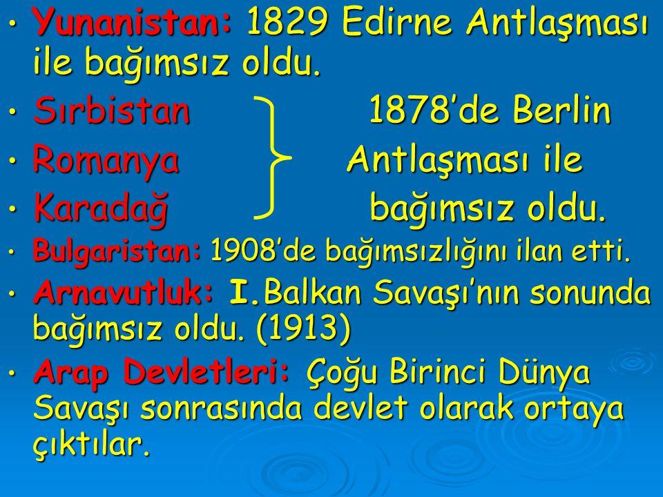 Yunanistan: 1829 Edirne Antlaşması ile bağımsız oldu. Yunanistan: 1829 Edirne Antlaşması ile bağımsız oldu. Sırbistan 1878'de Berlin Sırbistan 1878'de