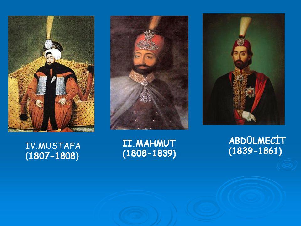 IV.MUSTAFA (1807-1808) II.MAHMUT (1808-1839) ABDÜLMECİT (1839-1861)