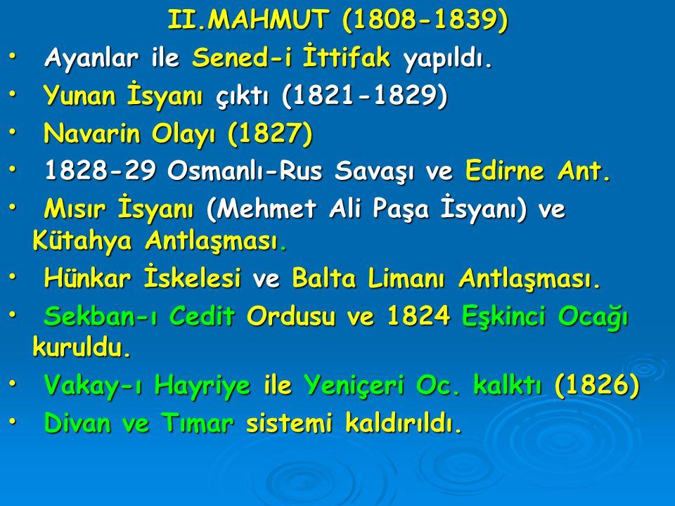 II.MAHMUT (1808-1839) Ayanlar ile Sened-i İttifak yapıldı. Ayanlar ile Sened-i İttifak yapıldı. Yunan İsyanı çıktı (1821-1829) Yunan İsyanı çıktı (182