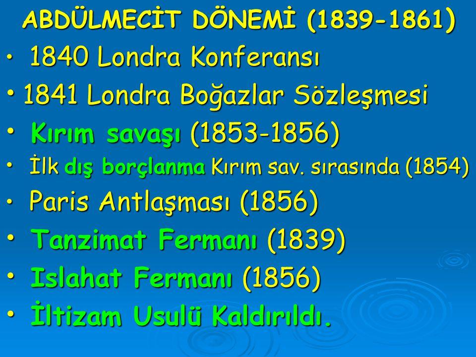 ABDÜLMECİT DÖNEMİ (1839-1861 ) 1840 Londra Konferansı 1840 Londra Konferansı 1841 Londra Boğazlar Sözleşmesi 1841 Londra Boğazlar Sözleşmesi Kırım sav