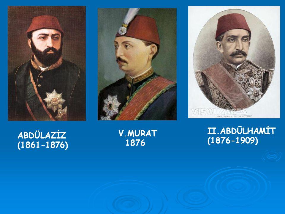 ABDÜLAZİZ (1861-1876) V.MURAT 1876 II.ABDÜLHAMİT (1876-1909)