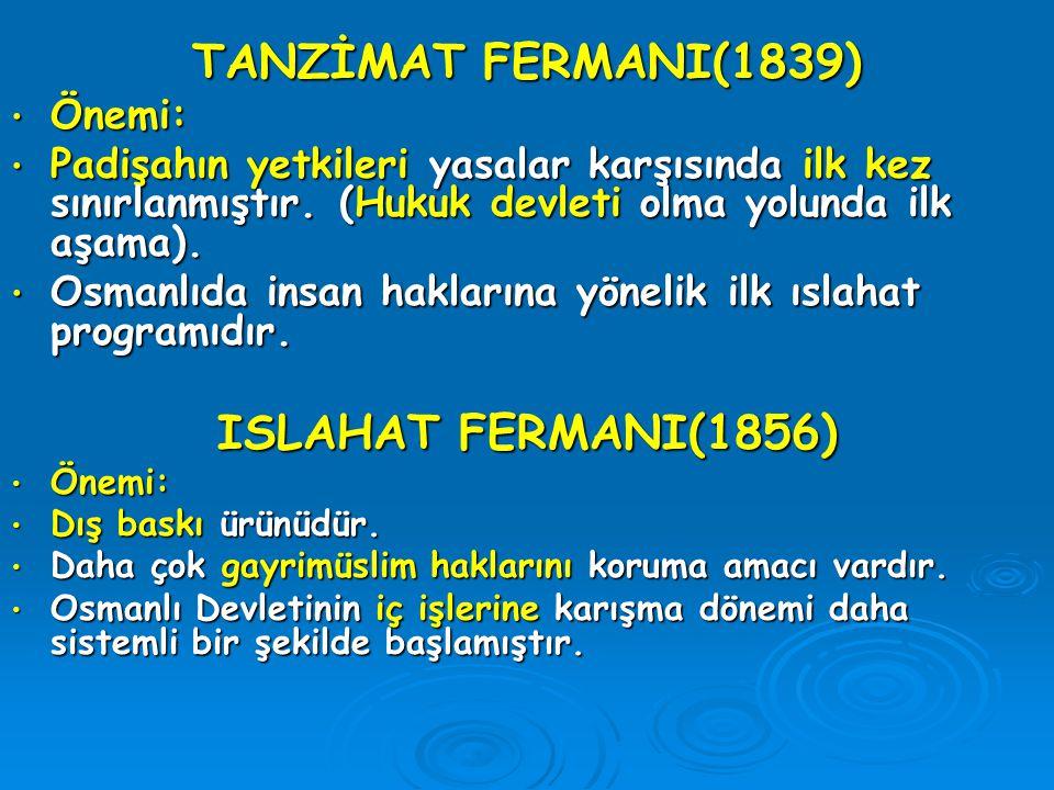 TANZİMAT FERMANI(1839) Önemi: Önemi: Padişahın yetkileri yasalar karşısında ilk kez sınırlanmıştır. (Hukuk devleti olma yolunda ilk aşama). Padişahın