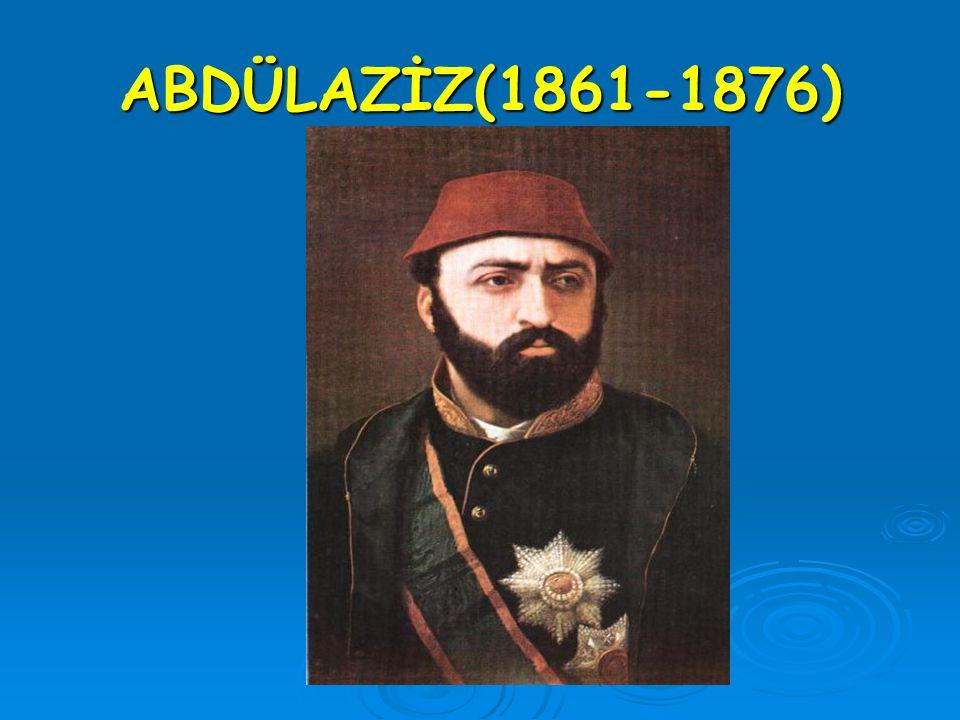 ABDÜLAZİZ(1861-1876)