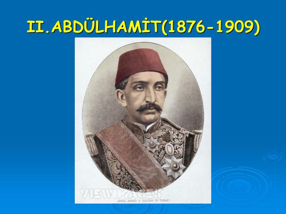 II.ABDÜLHAMİT(1876-1909)