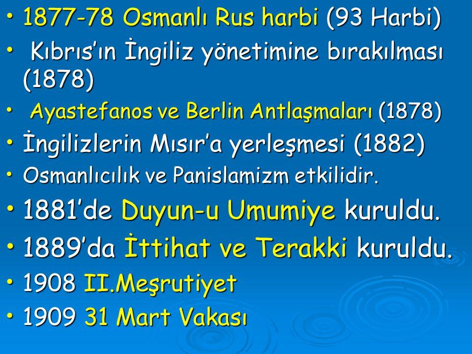 1877-78 Osmanlı Rus harbi (93 Harbi) 1877-78 Osmanlı Rus harbi (93 Harbi) Kıbrıs'ın İngiliz yönetimine bırakılması (1878) Kıbrıs'ın İngiliz yönetimine