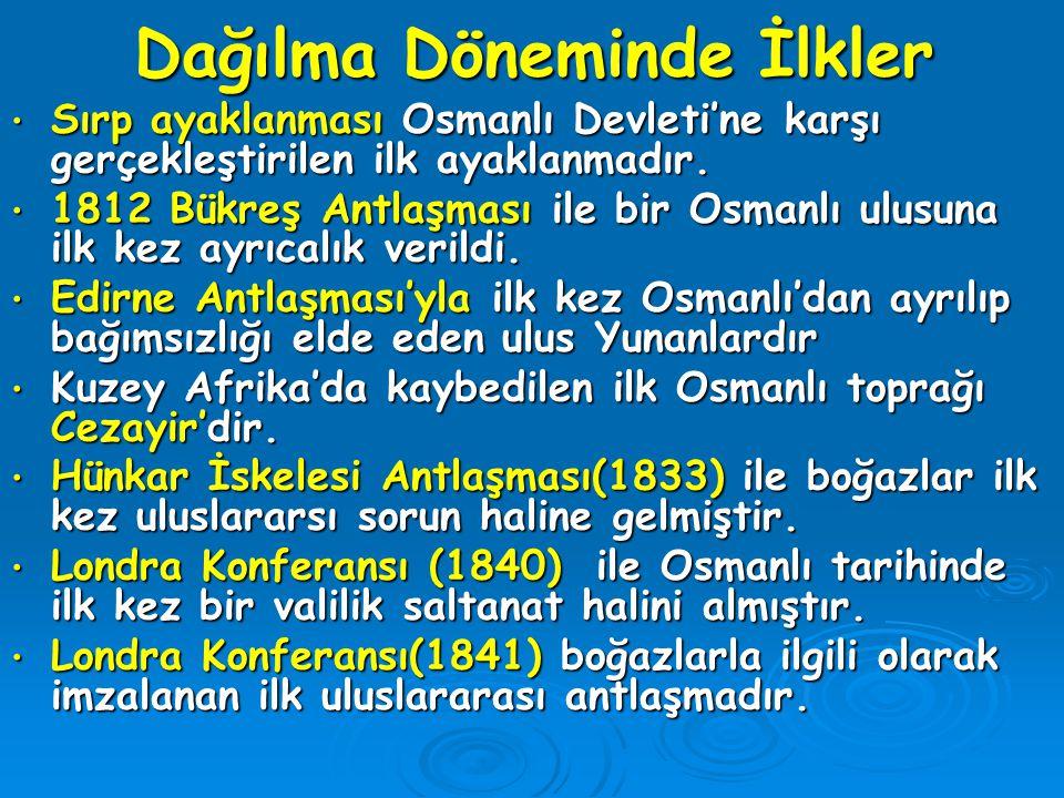 Dağılma Döneminde İlkler Sırp ayaklanması Osmanlı Devleti'ne karşı gerçekleştirilen ilk ayaklanmadır. Sırp ayaklanması Osmanlı Devleti'ne karşı gerçek