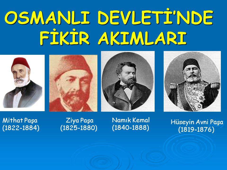 OSMANLI DEVLETİ'NDE FİKİR AKIMLARI Mithat Paşa (1822-1884) Ziya Paşa (1825-1880) Namık Kemal (1840-1888) Hüseyin Avni Paşa (1819-1876)