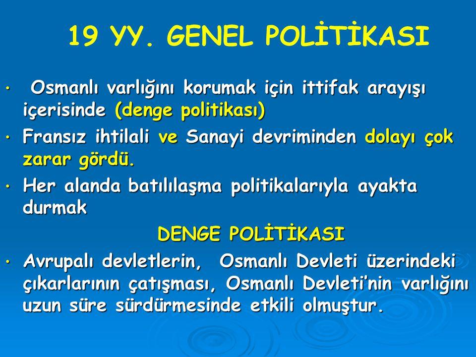 Osmanlı varlığını korumak için ittifak arayışı içerisinde (denge politikası) Osmanlı varlığını korumak için ittifak arayışı içerisinde (denge politika