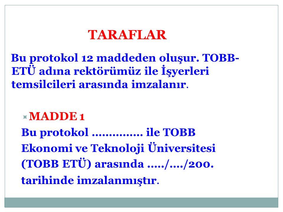 TARAFLAR Bu protokol 12 maddeden oluşur. TOBB- ETÜ adına rektörümüz ile İşyerleri temsilcileri arasında imzalanır.  MADDE 1 Bu protokol …………… ile TOB
