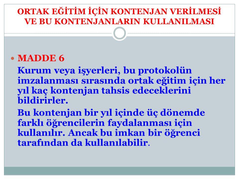 ORTAK EĞİTİM İÇİN KONTENJAN VERİLMESİ VE BU KONTENJANLARIN KULLANILMASI MADDE 6 Kurum veya işyerleri, bu protokolün imzalanması sırasında ortak eğitim