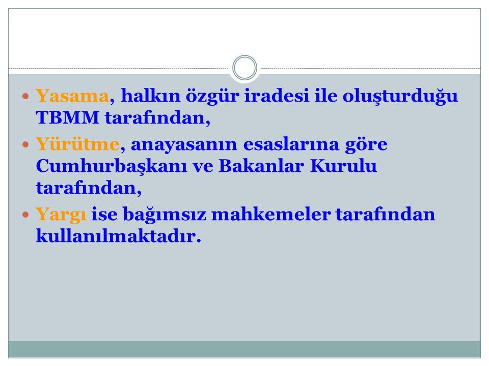 Yasama, halkın özgür iradesi ile oluşturduğu TBMM tarafından, Yürütme, anayasanın esaslarına göre Cumhurbaşkanı ve Bakanlar Kurulu tarafından, Yargı i