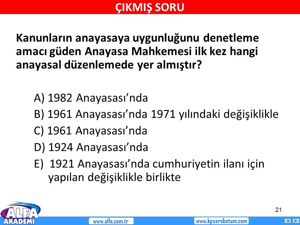 21 Kanunların anayasaya uygunluğunu denetleme amacı güden Anayasa Mahkemesi ilk kez hangi anayasal düzenlemede yer almıştır? A) 1982 Anayasası'nda B)