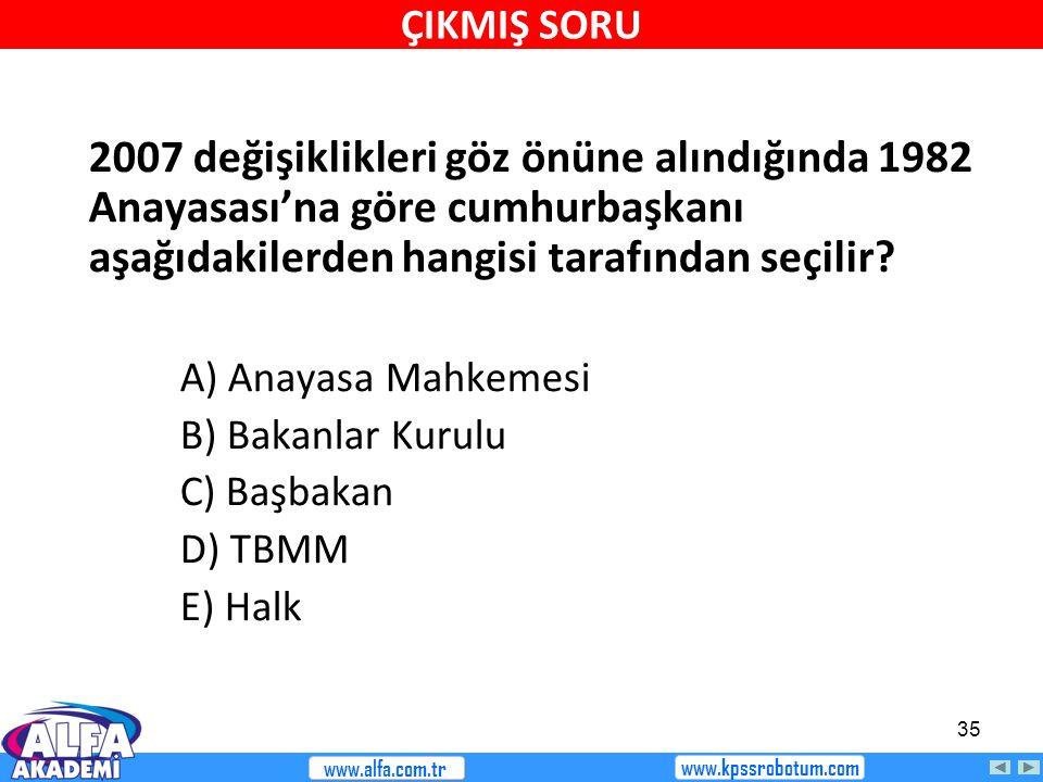 35 2007 değişiklikleri göz önüne alındığında 1982 Anayasası'na göre cumhurbaşkanı aşağıdakilerden hangisi tarafından seçilir? A) Anayasa Mahkemesi B)