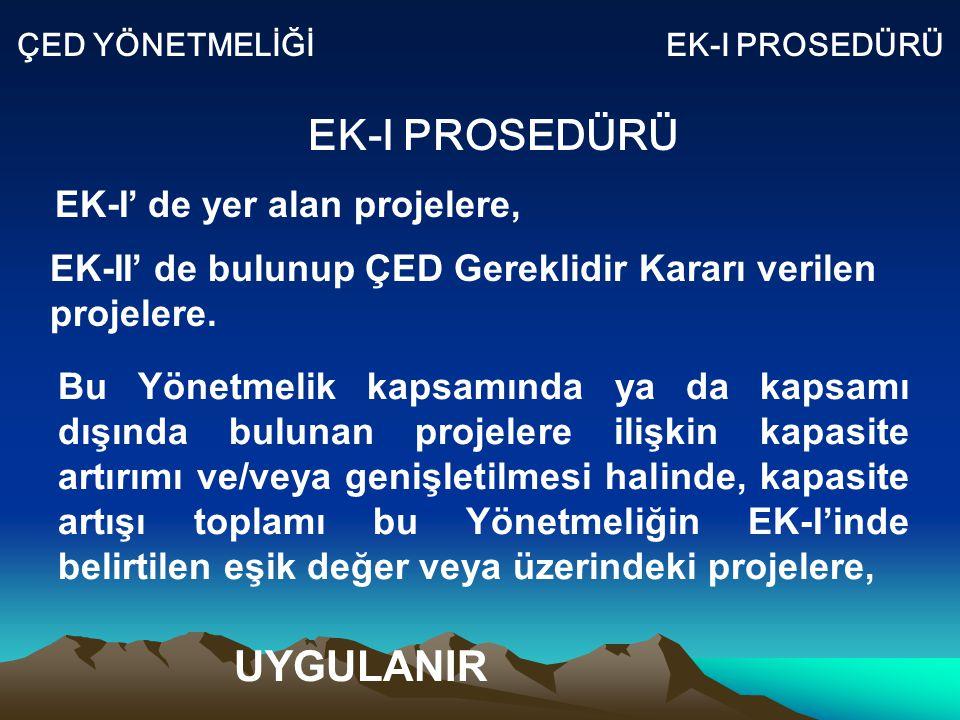 ÇED YÖNETMELİĞİ EK-I PROSEDÜRÜ EK-I PROSEDÜRÜ EK-I' de yer alan projelere, EK-II' de bulunup ÇED Gereklidir Kararı verilen projelere. UYGULANIR Bu Yön