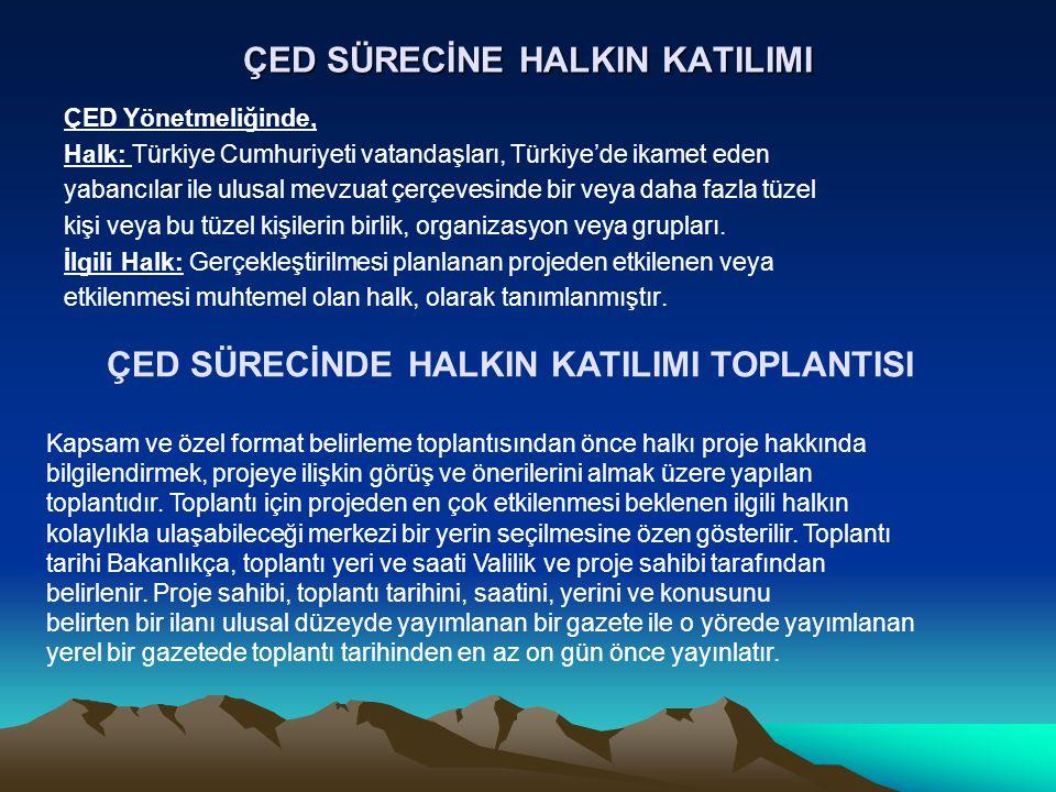 ÇED SÜRECİNE HALKIN KATILIMI ÇED Yönetmeliğinde, Halk: Türkiye Cumhuriyeti vatandaşları, Türkiye'de ikamet eden yabancılar ile ulusal mevzuat çerçeves
