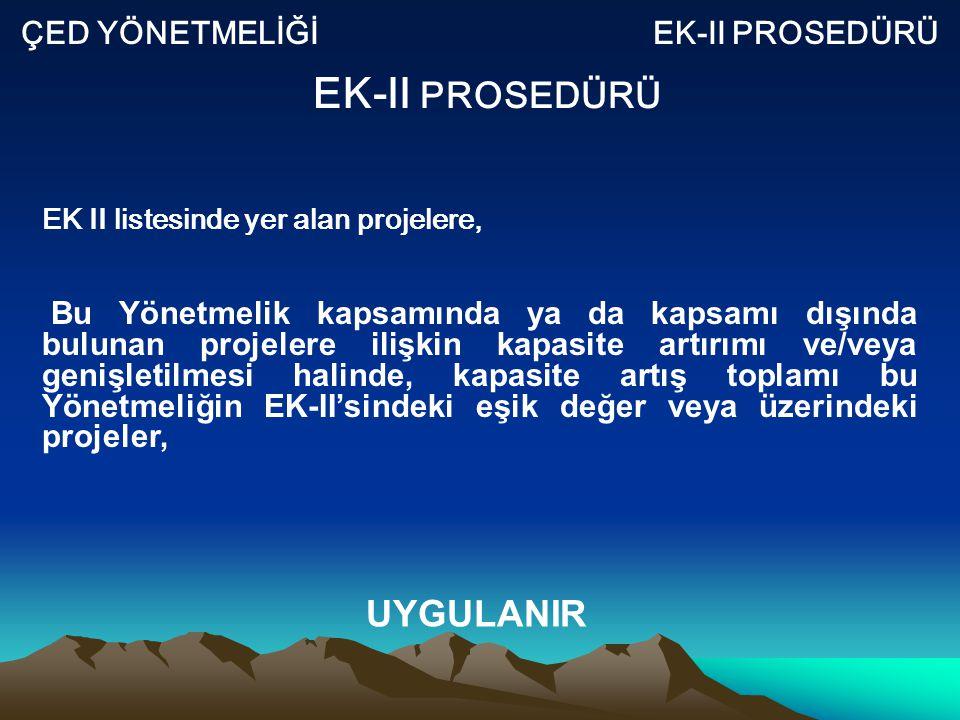 ÇED YÖNETMELİĞİ EK-II PROSEDÜRÜ EK-II PROSEDÜRÜ EK II listesinde yer alan projelere, Bu Yönetmelik kapsamında ya da kapsamı dışında bulunan projelere