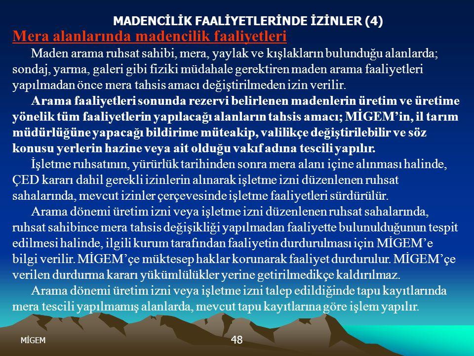 MİGEM 48 Mera alanlarında madencilik faaliyetleri Maden arama ruhsat sahibi, mera, yaylak ve kışlakların bulunduğu alanlarda; sondaj, yarma, galeri gi