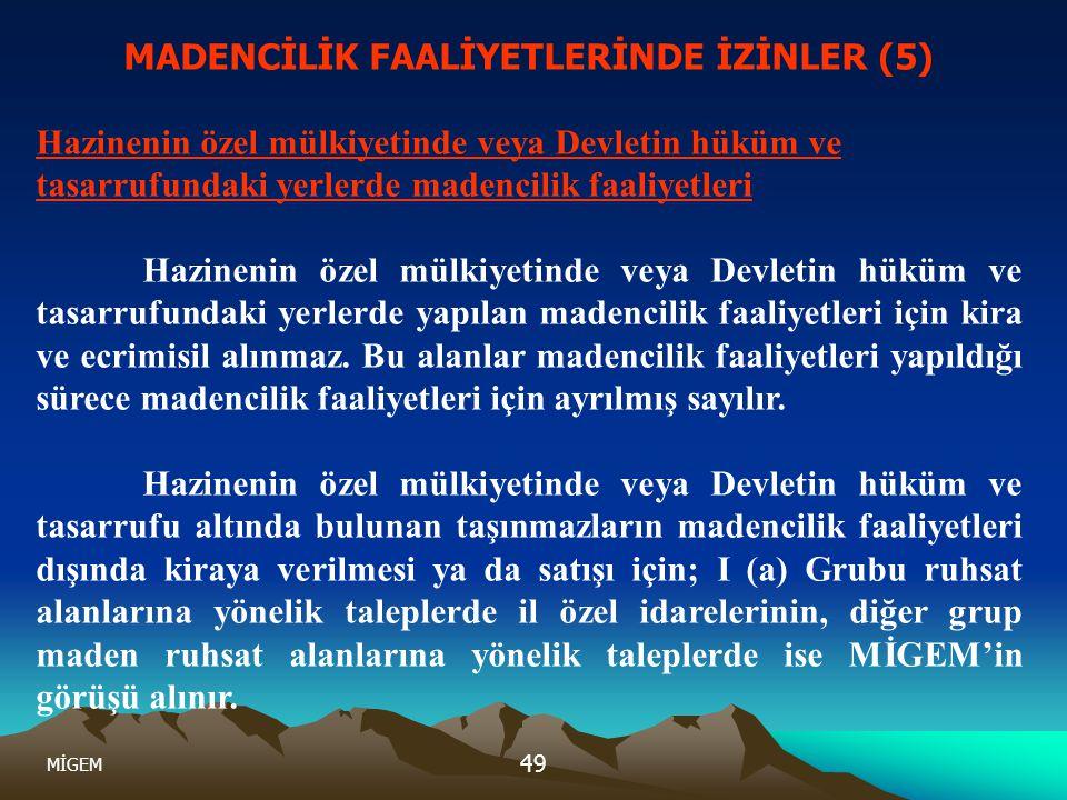 MİGEM 49 MADENCİLİK FAALİYETLERİNDE İZİNLER (5) Hazinenin özel mülkiyetinde veya Devletin hüküm ve tasarrufundaki yerlerde madencilik faaliyetleri Haz