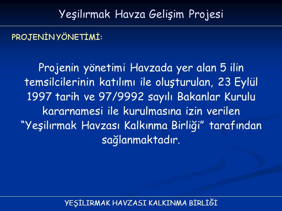 YEŞİLIRMAK HAVZASI KALKINMA BİRLİĞİ Projenin yönetimi Havzada yer alan 5 ilin temsilcilerinin katılımı ile oluşturulan, 23 Eylül 1997 tarih ve 97/9992