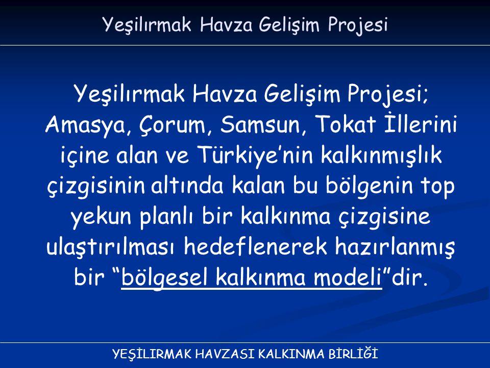 YEŞİLIRMAK HAVZASI KALKINMA BİRLİĞİ Yeşilırmak Havza Gelişim Projesi; Amasya, Çorum, Samsun, Tokat İllerini içine alan ve Türkiye'nin kalkınmışlık çiz