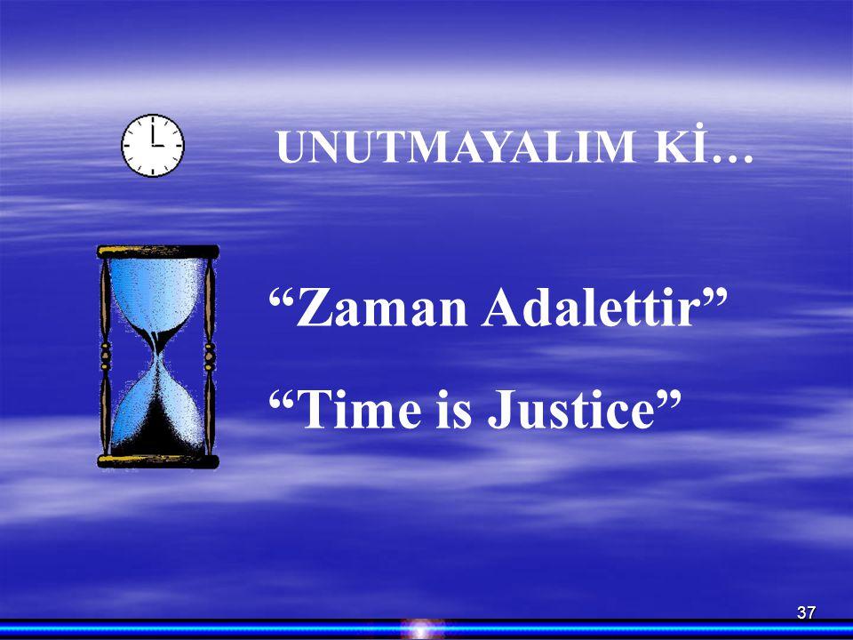 "37 ""Zaman Adalettir"" ""Time is Justice"" UNUTMAYALIM Kİ…"