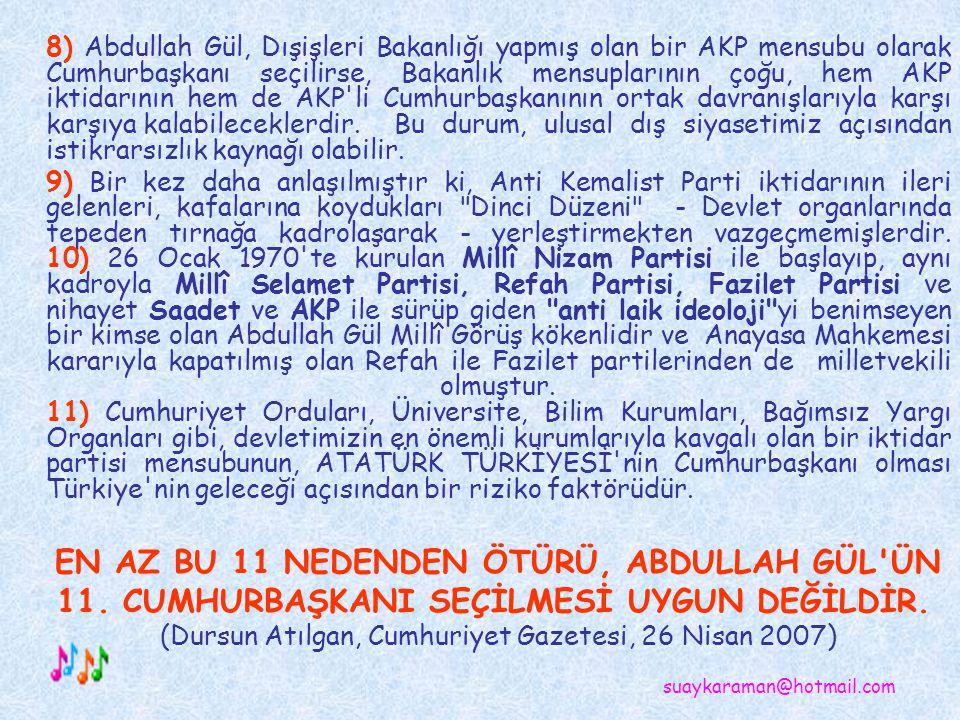 4) Abdullah Gül Başbakan olduktan sonra Almanya nın Die Welt gazetesinin kendisiyle yaptığı bir söyleşide, Kopenhag zirvesinden ne bekliyorsunuz biçimindeki bir soruya karşı şu yanıtı vermiştir: Türkiye'nin hedefi çok açıktır : AB üyesi olmak...