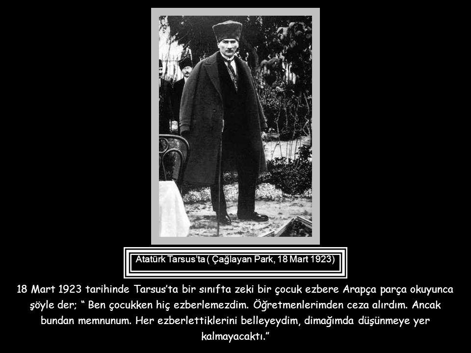 Atatürk Büyük Zaferden sonra TBMM başkanı olarak Güney Anadolu'ya ilk gezisini 1923 yılı Mart ayında yapar. Bu seyahati sırasında da sırayla bir çok i