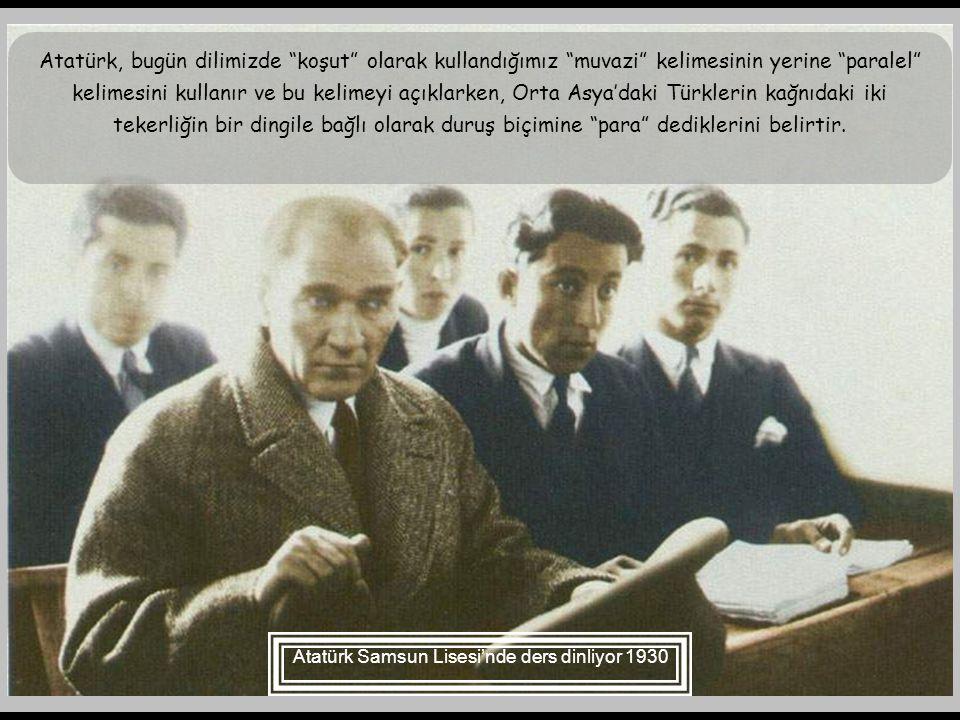 Sivas Lisesinde geometri dersine giren Atatürk Arapça kelimeleri söylemekte zorlanan öğrenciler için, tebeşiri eline alır, zaviye için açı, dılı yerin