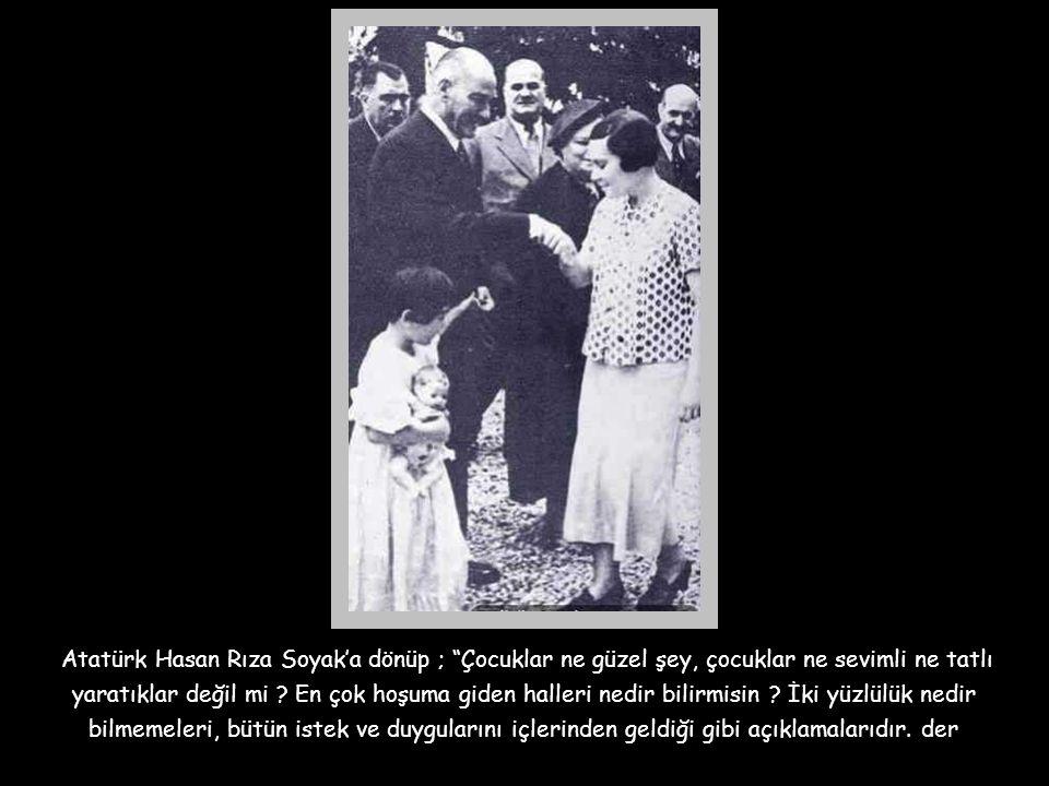 """Ata'nın yaveri Hasan Rıza Soyak'tan bir anı; """" Bir gün yanına gittiğimde küçük Ülkü'yü yine büyük Ata'nın kucağında bulmuştum. Çocuk katıla katıla gül"""