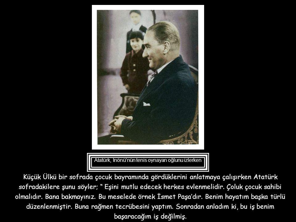 """Atatürk Hasan Rıza Soyak'a dönüp ; """"Çocuklar ne güzel şey, çocuklar ne sevimli ne tatlı yaratıklar değil mi ? En çok hoşuma giden halleri nedir bilirm"""