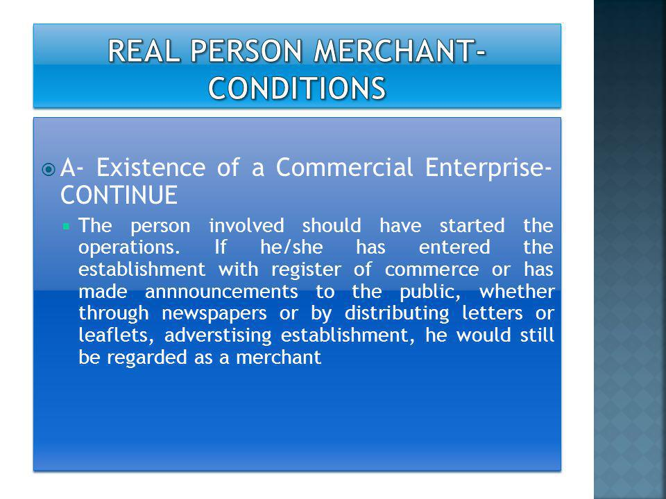  A- Existence of a Commercial Enterprise- CONTINUE  The person involved should have started the operations. If he/she has entered the establishment