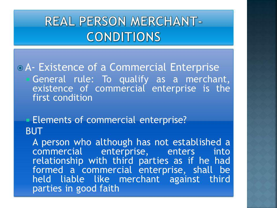  A- Existence of a Commercial Enterprise  General rule: To qualify as a merchant, existence of commercial enterprise is the first condition  Elemen