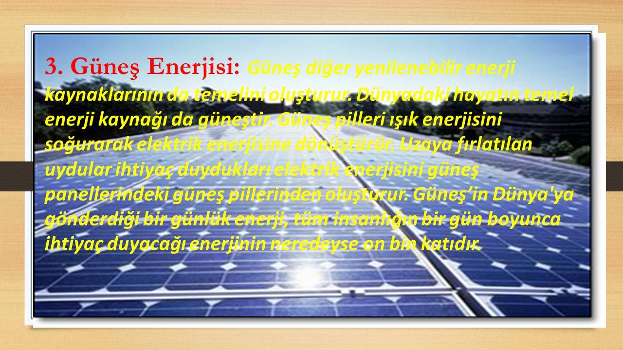 3.Güneş Enerjisi: Güneş diğer yenilenebilir enerji kaynaklarının da temelini oluşturur.