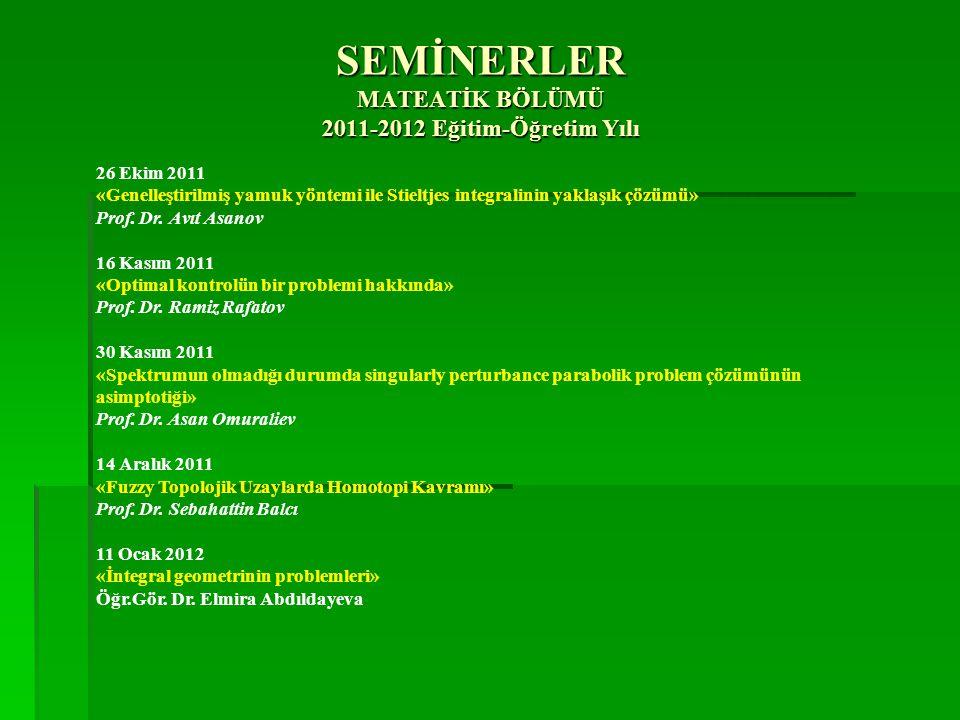 SEMİNERLER MATEATİK BÖLÜMÜ 2011-2012 Eğitim-Öğretim Yılı 26 Ekim 2011 «Genelleştirilmiş yamuk yöntemi ile Stieltjes integralinin yaklaşık çözümü» Prof